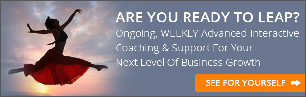 ARE YOU READY TO LEAP? Ongoing, WEEKLY Advanced Interactive Coaching & Support For Your Next Level of Business Growth - Click Here to See For Yourself