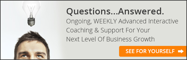 Questions... Answered. Ongoing, WEEKLY Advanced Interactive Coaching & Support For Your Next Level of Business Growth - Click Here to See For Yourself
