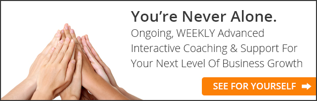 You're Never Alone. Ongoing, WEEKLY Advanced Interactive Coaching & Support For Your Next Level of Business Growth - Click Here to See For Yourself