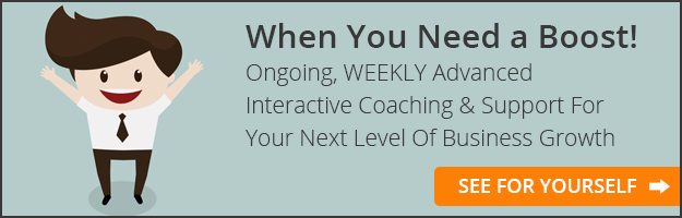 When You Need a Boost! Ongoing, WEEKLY Advanced Interactive Coaching & Support For Your Next Level of Business Growth - Click Here to See For Yourself